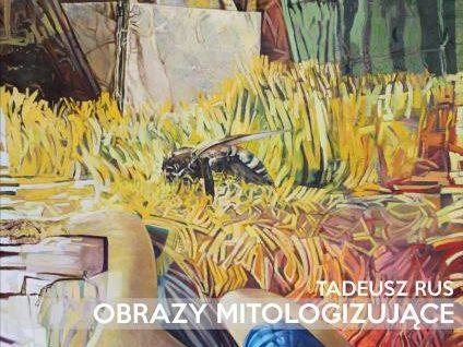 "Tadeusz Rus ""Obrazy mitologizujące"" – finisaż"